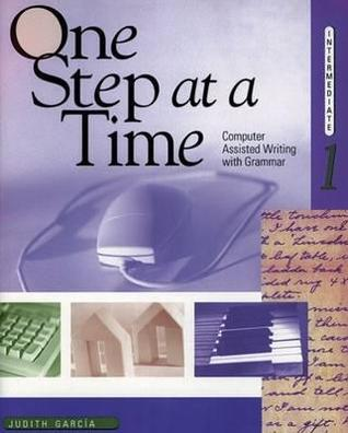 One Step at a Time 1: Computer Assisted Writing with Grammar Judith Garcia