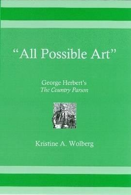 All Possible Art: George Herberts the Country Parson Kristine A. Wolberg