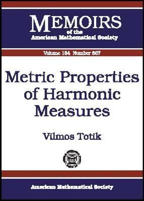 Metric Properties of Harmonic Measures (Memoirs of the American Mathematical Society) Vilmos Totik