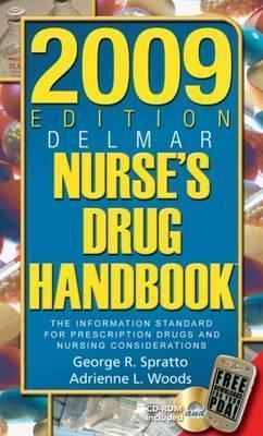 2009 Edition Delmars Nurses Drug Handbook  by  George R. Spratto