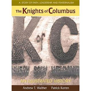 The Knights Of Columbus: An Illustrated History  by  Andrew T. Walther