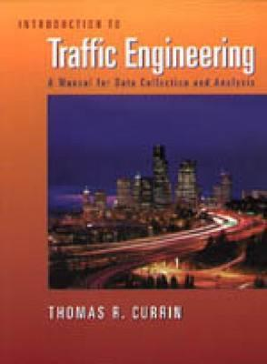 Introduction to Traffic Engineering: A Manual for Data Collection and Analysis  by  Thomas R. Currin