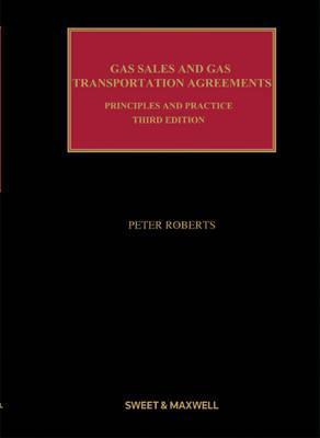 Gas Sales and Gas Transportation Agreements: Principles and Practice  by  Peter       Roberts