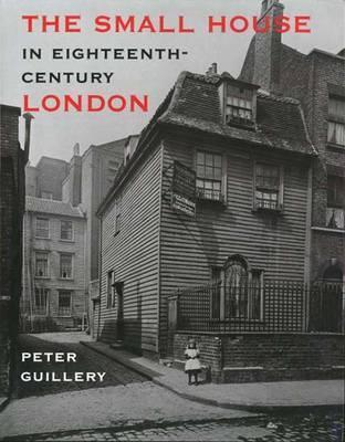 The Small House in Eighteenth-Century London  by  Peter Guillery