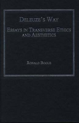 Deleuzes Way: Essays in Transverse Ethics and Aesthetics Ronald Bogue