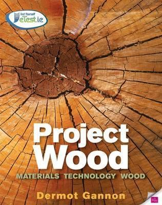 Project Wood: Materials Technology Wood Dermot Gannon