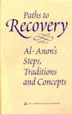 Paths to Recovery: Al-Anons Steps, Traditions, and Concepts  by  Al-Anon Family Group