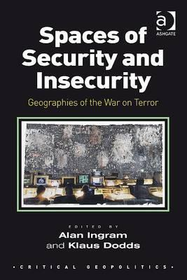 Spaces of Security and Insecurity: Geographies of the War on Terror Alan Ingram