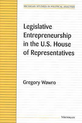 Legislative Entrepreneurship in the U.S. House of Representatives  by  Gregory Wawro
