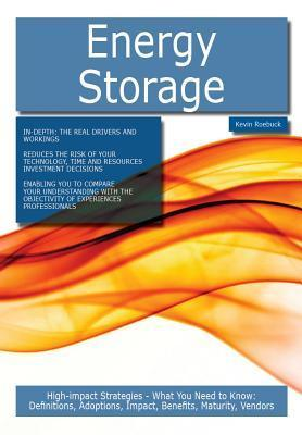 Energy Storage: High-Impact Strategies - What You Need to Know: Definitions, Adoptions, Impact, Benefits, Maturity, Vendors Kevin Roebuck