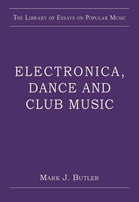 Electronica, Dance and Club Music Mark J. Butler