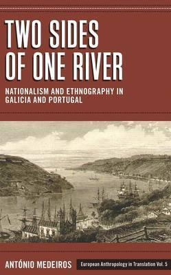 Two Sides of One River: Nationalism and Ethnography in Galicia and Portugal Antaonio Medeiros