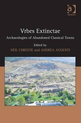 Urbes Extinctae: Archaeologies of Abandoned Classical Towns  by  Neil Christie