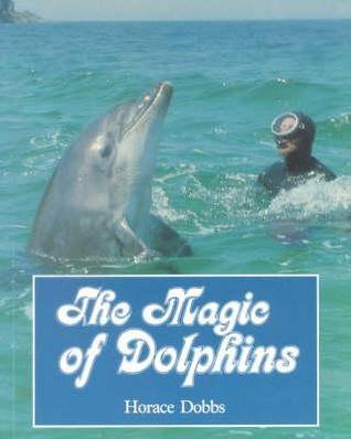 Magic of Dolphins the  by  Horace E. Dobbs