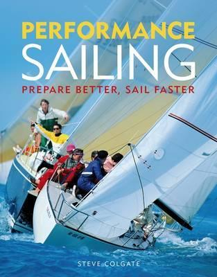Performance Sailing: Prepare Better, Sail Faster  by  Steve Colgate