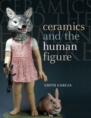 Ceramics and the Human Figure. Edith Garcia  by  Edith Garcia