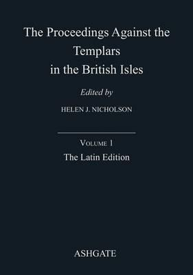 The Proceedings Against the Templars in the British Isles  by  Helen J. Nicholson