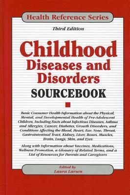 Childhood Diseases and Disorders Sourcebook Laura Larsen