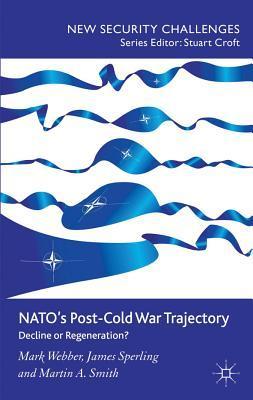 NATO S Post-Cold War Trajectory: Decline or Regeneration Mark Webber