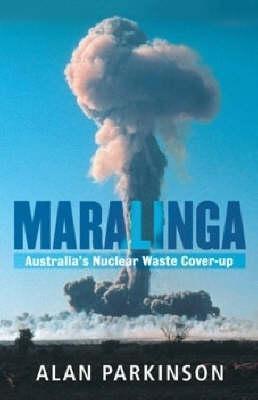 Maralinga: Australias Nuclear Waste Cover-up  by  Alan Parkinson