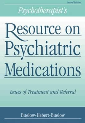 Psychotherapists Resource on Psychiatric Medications: Issues of Treatment and Referral  by  Hebert Buelcw