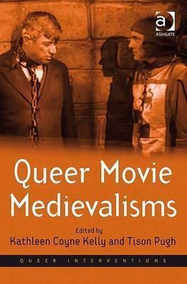 Queer Movie Medievalisms  by  Kathleen Coyne Kelly