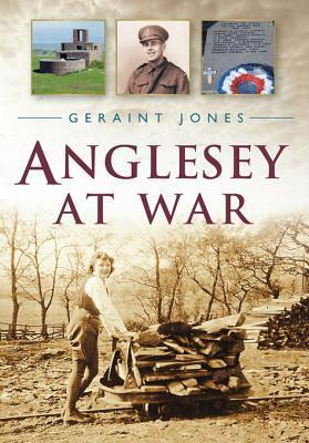 Anglesey at War  by  Geraint Jones