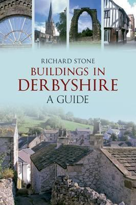 Buildings in Derbyshire: A Guide  by  Richard Stone