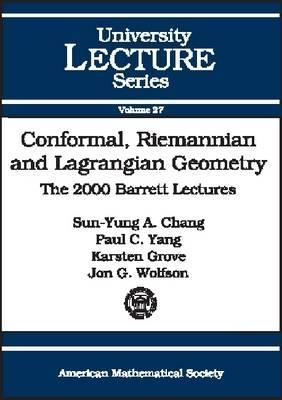 Conformal, Riemannian and Lagrangian Geometry: The 2000 Barrett Lectures  by  Sun-Yung A. Chang