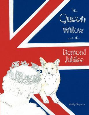 The Queen, Willow and the Diamond Jubilee  by  Sally Chapman