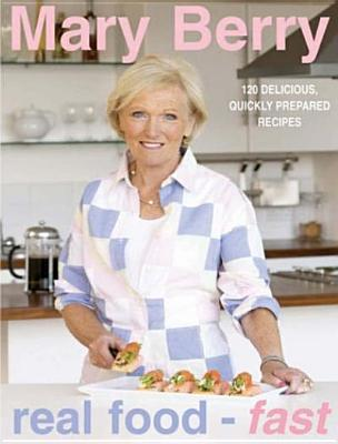 Real Food-Fast  by  Mary  Berry