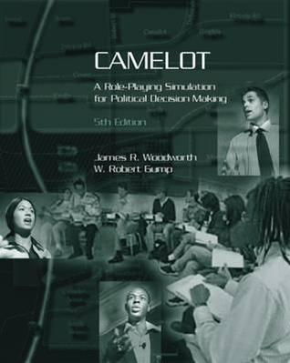 Camelot: A Role-Playing Simulation for Political Decision Making James Woodworth
