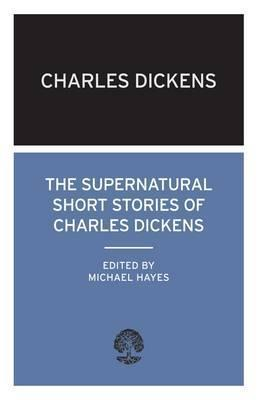 The Supernatural Short Stories of Charles Dickens  by  Charles Dickens