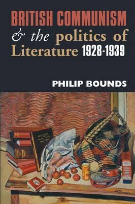 British Communism and the Politics of Literature, 1928–1939  by  Philip Bounds