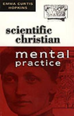 Scientific Christian Mental Practice: The Original Text  by  Emma Curtis Hopkins