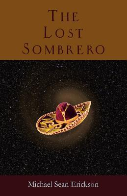 The Lost Sombrero Michael Sean Erickson