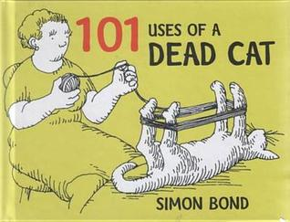 A Hundred And One Uses Of A Dead Cat Simon Bond