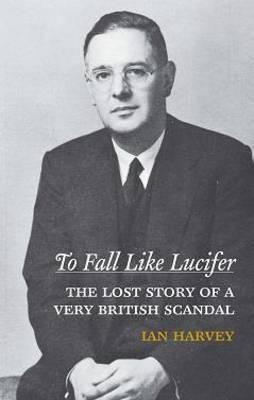 To Fall Like Lucifer: The True Story of a Very British Scandal. Ian Harvey Ian Harvey, Trans.