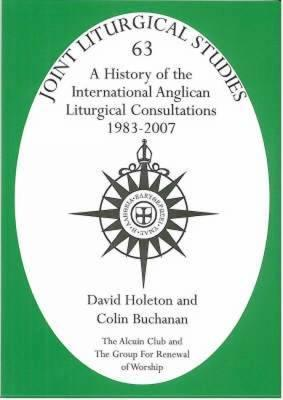 A History Of The International Anglican Liturgical Consultations 1983 2007  by  David Holeton