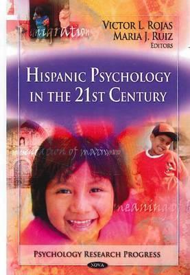 Hispanic Psychology in the 21st Century  by  Victor L. Rojas
