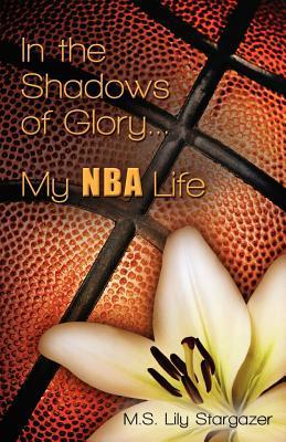In the Shadows of Glory...My NBA Life  by  M.S. Lily Stargazer