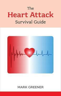 The Heart Attack Survival Guide Mark Greener