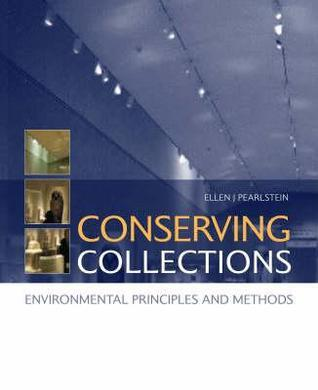 Conserving Collections: Environmental Principles and Methods Ellen Pearlstein