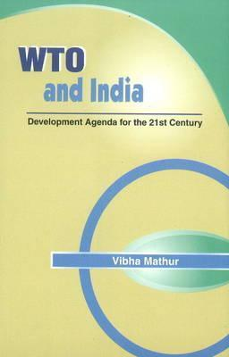 Wto and India: Development Agenda for the 21st Century  by  Vibha Mathur