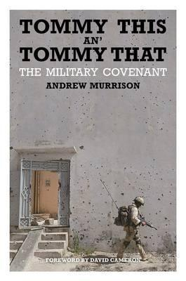 Tommy This An Tommy That: The Military Covenant Andrew Murrison