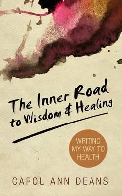The Inner Road to Wisdom Healing Carol Ann Deans