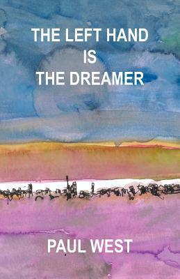The Left Hand Is the Dreamer  by  Paul West