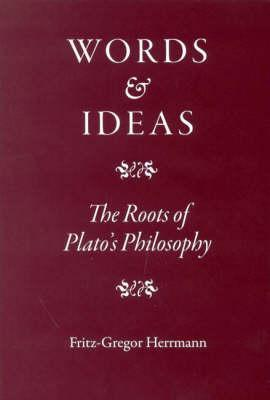Words and Ideas: The Roots of Platos Philosophy Fritz-gregor Herrmann