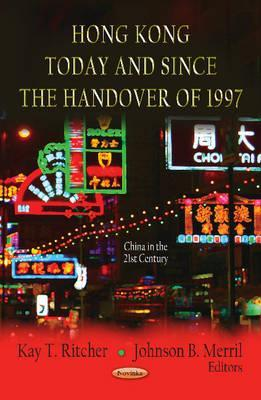 Hong Kong Today & Since the Handover of 1997. Edited  by  Kay T. Ritcher, Johnson B. Merril by Kay T. Ritcher