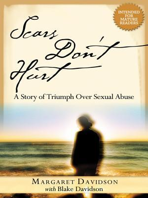 Scars Dont Hurt: A Story of Triumph Over Sexual Abuse Blake Davidson